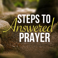 Steps To Answered Prayer